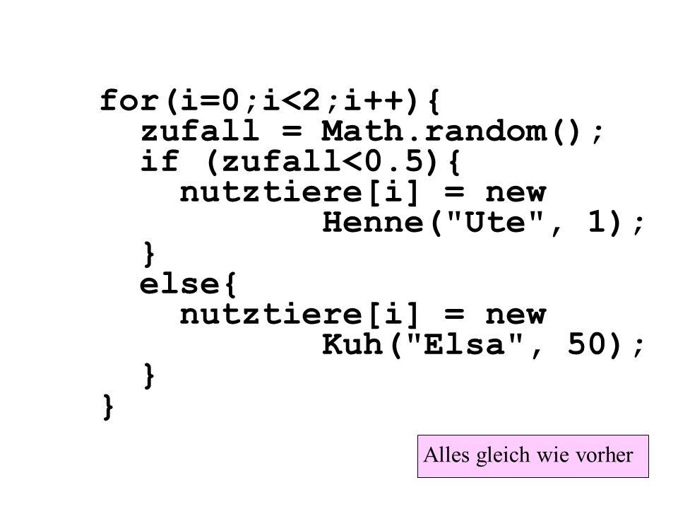 zufall = Math.random(); if (zufall<0.5){ nutztiere[i] = new